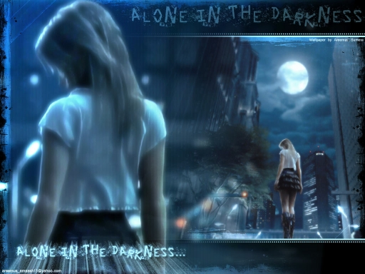 Alone in the darkness....