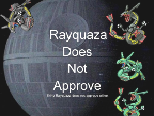 Rayquaza Does not Approve